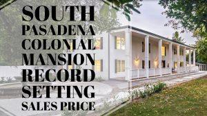 South Pasadena Colonial Mansion Sets Record Setting Sales Price Best South Pasadena Real Estate Agent Best South Pasadena Realtor