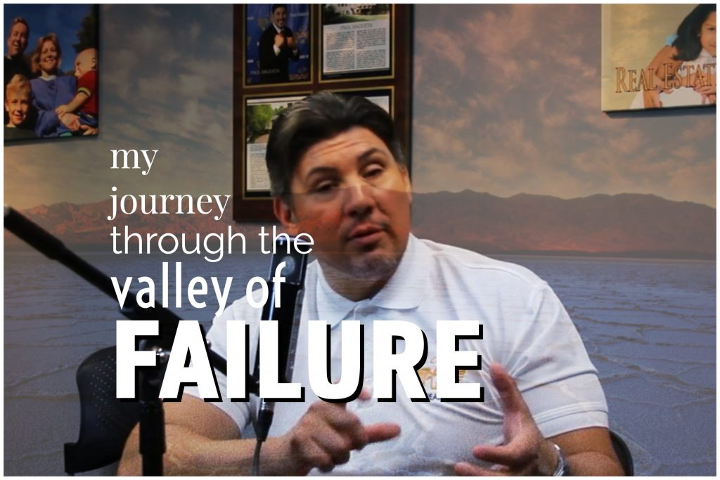 my journey through the valley of failure talktopaul paul argueta best real estate agent los angeles best realtor los angeles celebrity real estate agent
