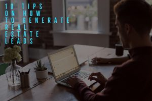 10 Tips On How To Generate Real Estate Leads