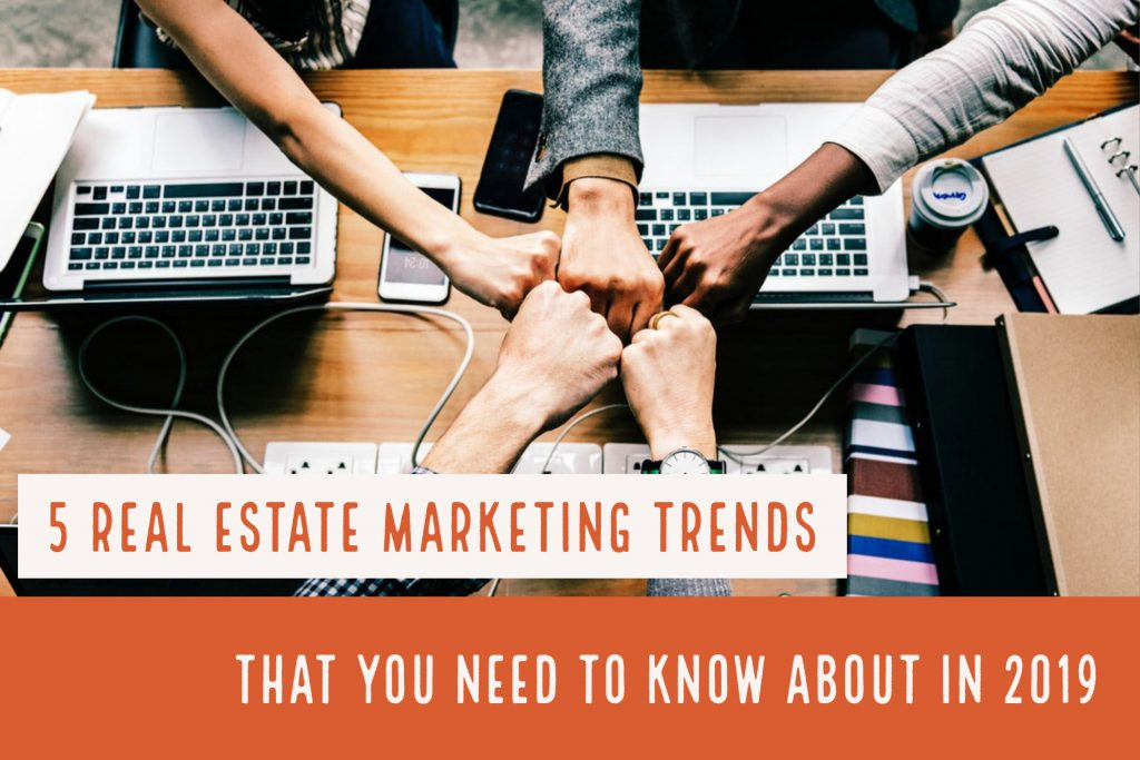5 Real Estate Marketing Trends That You Need To Know About In 2019