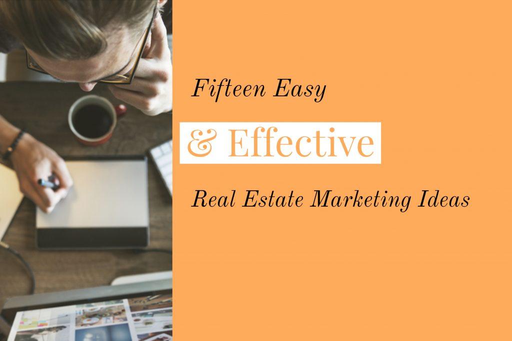 Fifteen Easy & Effective Real Estate Marketing Ideas